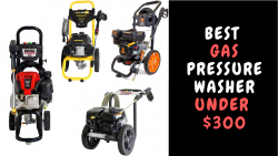 Best Gas Pressure Washer Under $300