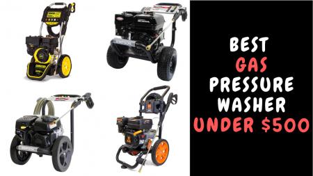 Best Gas Pressure Washer Under $500