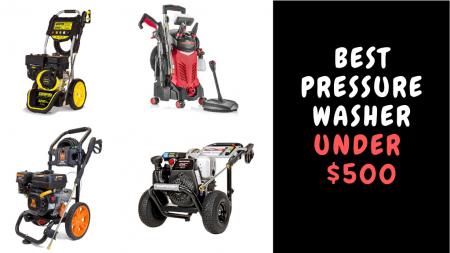 Best Pressure Washer Under $500